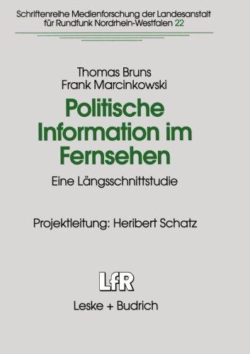 Politische Information im Fernsehen: Eine Längsschnittstudie zur Veränderung der Politikvermittlung in Nachrichten und p