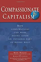 Compassionate Capitalism: How Corporations Can Make Doing Good an Integral Part of Doing Well