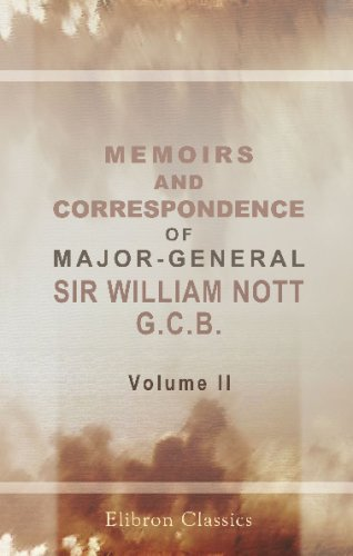 Download Memoirs and Correspondence of Major-General Sir William Nott, G.C.B: Commander of the Army of Candahar, and Envoy at the Court of the King of Oude. Volume 2 pdf epub