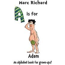 A is for Adam: An Alphabet Book for Grown-Ups! (The Alphabet Books 1)