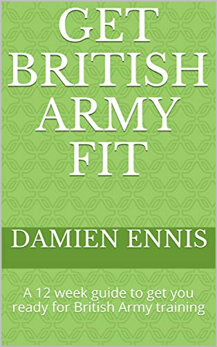 Get British Army Fit: A 12 week guide to get you ready for British Army training (Get Fit) por Damien Ennis