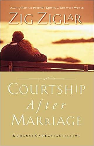 Courtship After Marriage Romance Can Last A Lifetime Ziglar Zig 9780785260271 Amazon Com Books