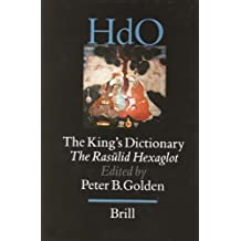 The King's Dictionary: The Rasūlid Hexaglot: Fourteenth Century Vocabularies in Arabic, Persian, Turkic, Greek, Armenian and Mongol