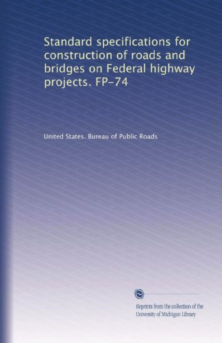 Standard specifications for construction of roads and bridges on Federal highway projects. FP-74 (Standard Specification For Construction Of Roads And Bridges)