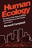 Human Ecology : The Story of Our Place in Nature from Prehistory to the Present, Campbell, Bernard G. and Campbell, Bernard, 0202020347