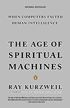 The Age of Spiritual Machines: When Computers Exceed Human Intelligence by [Kurzweil, Ray]