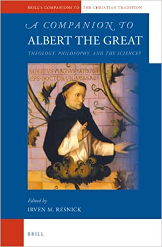 A Companion to Albert the Great: Theology, Philosophy, and the Sciences (Brill's Companions to the Christian Tradition)