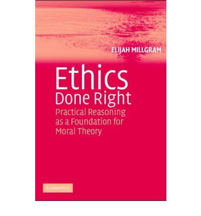 Download Ethics Done Right: Practical Reasoning as a Foundation for Moral Theory (Paperback) - Common pdf epub