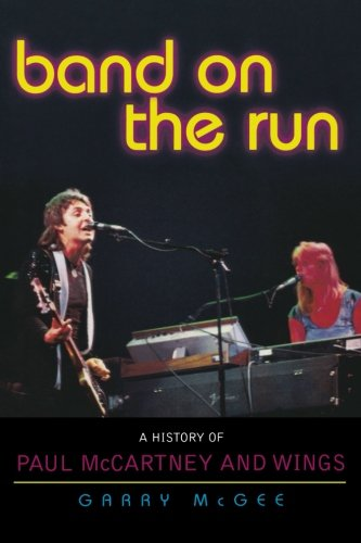Band on the Run: A History of Paul McCartney and Wings