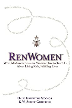 RenWomen: What Modern Renaissance Women Have to Teach Us About Living Rich, Fulfilling Lives by [Griffiths Stamos, Dale, Griffiths, W. Scott]