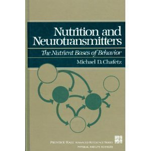 Nutrition and Neurotransmitters: The Nutrient Bases of Behavior (Prentice Hall advanced reference series)