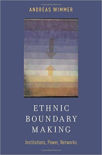 Ethnic Boundary Making: Institutions, Power, Networks (Oxford Studies in Culture and Politics)