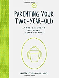 Parenting Your Two-Year-Old: A Guide to Making the Most of the
