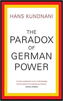 The Paradox of German Power by Hans Kundnani (2016-06-16)