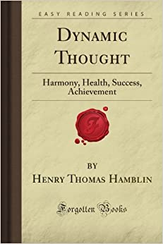 Book Dynamic Thought: Harmony, Health, Success, Achievement (Forgotten Books) by Henry Thomas Hamblin (2008-02-20)