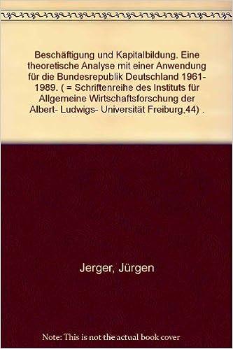 Beschäftigung und Kapitalbildung: Eine theoretische Analyse mit ...