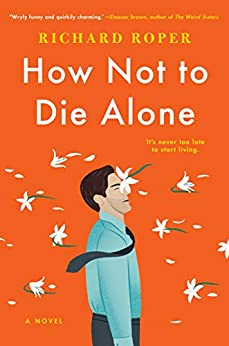 How Not to Die Alone by [Roper, Richard]