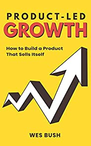 Product-Led Growth: How to Build a Product That Sells Itself (English Edition)