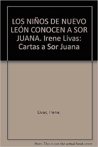 LOS NIÑOS DE NUEVO LEÓN CONOCEN A SOR JUANA. Irene Livas ...