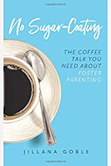 No Sugar Coating: The Coffee Talk You Need About Foster Parenting Paperback