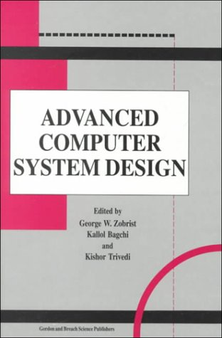 Advanced Computer System Design Zobrist George Bagchi Kallol Trivedi Kishor 9789056996345 Amazon Com Books