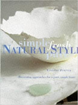 Natural Style: Decorating Approaches for a Pure, Simple Home