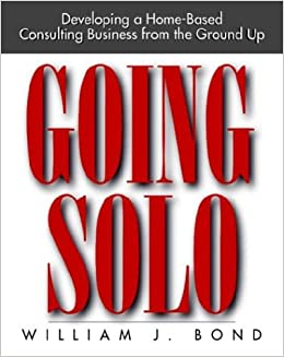 Going Solo: Developing a Home-Based Consulting Business from