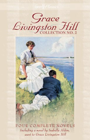 Grace Livingston Hill Collection No. 2: Because of Stephen / Lone Point / The Story of a Whim / An Interrupted Night