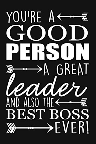 You're A Good Person A Great Leader And Also The Best Boss Ever: 6x9 boss notebook, lined journal for writing, a wonderful gift for your boss, good boss gifts