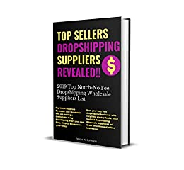 Dropshipping:Top Sellers Dropshipping Suppliers Revealed!!!: 2019 Top  Notch- No Fee Dropshipping Wholesale Suppliers List