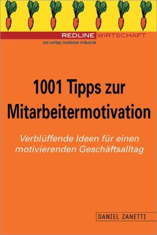 1001 Tipps zur Mitarbeitermotivation. Verblüffende Ideen für einen motivierenden Alltag.