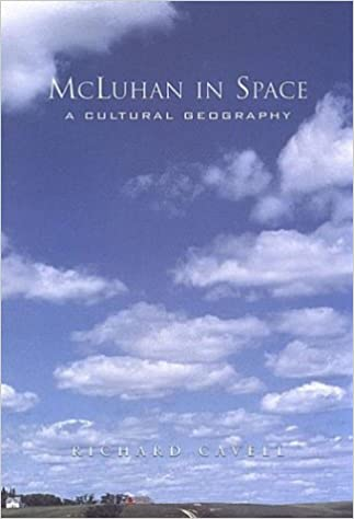 McLuhan in Space A Cultural Geography