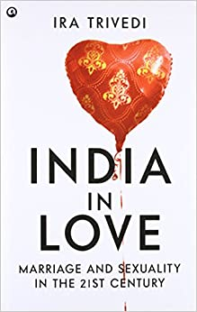 Book India in Love : Marriage and Sexuality in the 21st Century