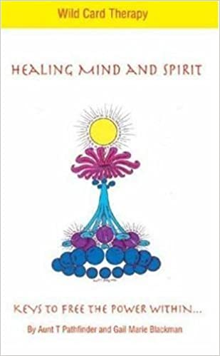 Healing Mind and Spirit: Wild Card Therapy by Aunt T. Pathfinder (2006-07-19)