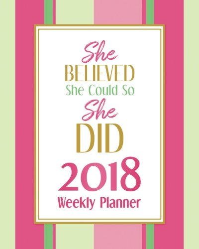 She Believed She Could So She Did -2018 Planner Weekly and Monthly: Calendar Schedule Organizer and Journal Notebook