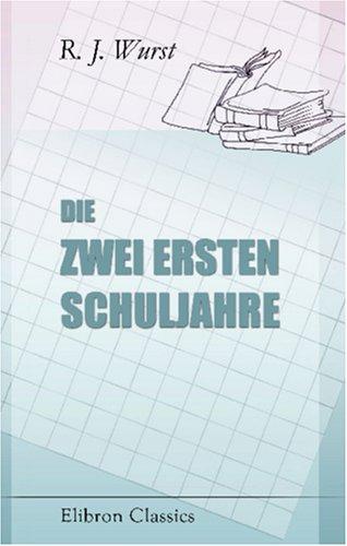 Read Online Die zwei ersten Schuljahre: Eine theoretisch-praktische, auf das neue psychologische System von Dr. Beneke gegründete Anleitung (German Edition) pdf