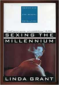 Sexing the Millennium: Women and the Sexual Revolution