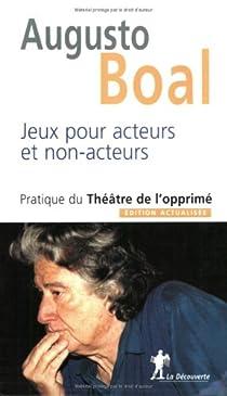 Jeux pour acteurs et non-acteurs : Pratique du Théâtre de l'opprimé par Boal