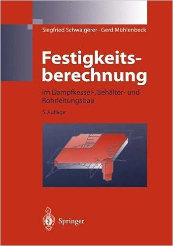 Festigkeitsberechnung: im Dampfkessel-, Behälter-und Rohrleitungsbau ...