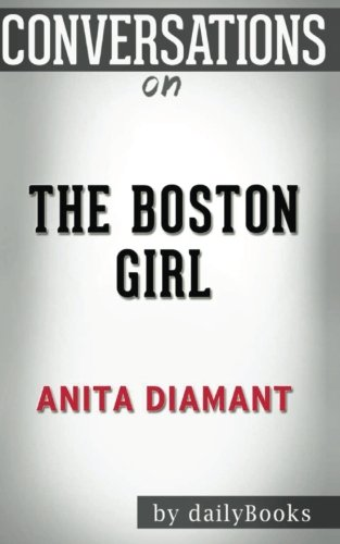 Conversations on The Boston Girl: A Novel by Anita Diamant (The Boston Girl A Novel)