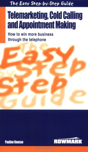 easy-step-by-step-guide-to-telemarketing-cold-calling-and-appointment-making-how-to-win-more-business-through-the-telephone-easy-step-by-step-guides