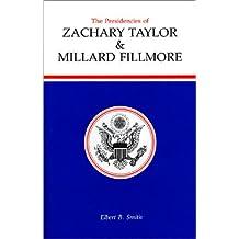 The Presidencies of Zachary Taylor and Millard Fillmore (American Presidency Series)