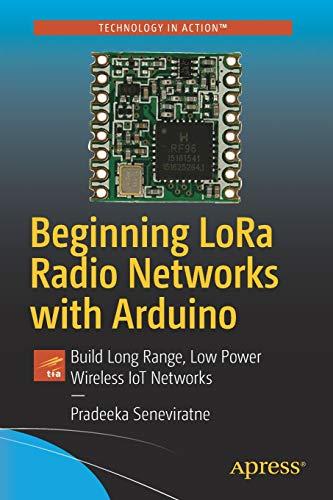 Beginning LoRa Radio Networks with Arduino Build Long Range, Low Power Wireless IoT Networks [Seneviratne, Pradeeka] (Tapa Blanda)