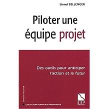PILOTER UNE ÉQUIPE PROJET : DES OUTILS POUR ANTICIPER L'ACTION ET LE FUTUR