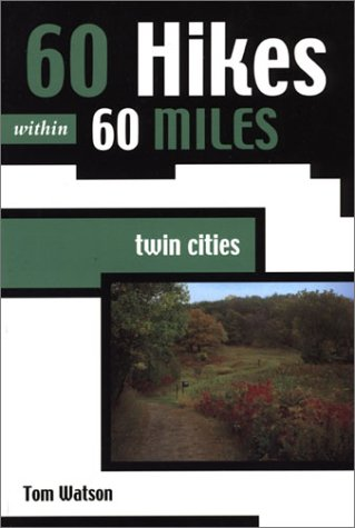 60 Hikes Within 60 Miles: Twin Cities (Best Walking Trails In Minneapolis)