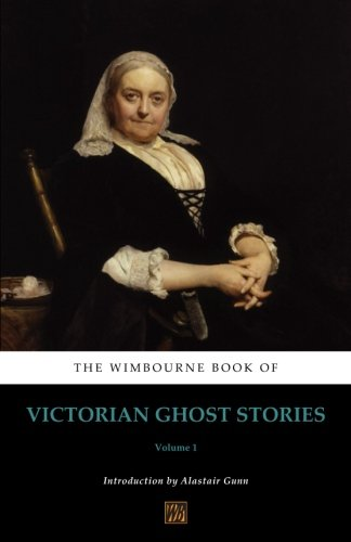 The Wimbourne Book of Victorian Ghost Stories: Volume 1