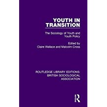 Youth in Transition: The Sociology of Youth and Youth Policy (Routledge Library Editions: British Sociological Association) (Volume 23)