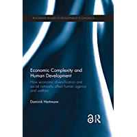 Economic Complexity and Human Development: How Economic Diversification and Social Networks Affect Human Agency and Welfare (Routledge Studies in Development Economics Book 110) (English Edition)