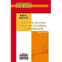 Robert A. Burgelman - Innovation, processus stratégique et évolution organisationnelle (Les Grands Auteurs) (French Edition)