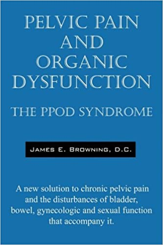 Book Pelvic Pain and Organic Dysfunction: The Ppod Syndrome - A New Solution to Chronic Pelvic Pain and the Disturbances of Bladder, Bowel, Gynecologic and